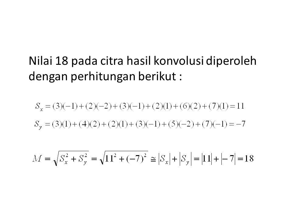 Nilai 18 pada citra hasil konvolusi diperoleh dengan perhitungan berikut :