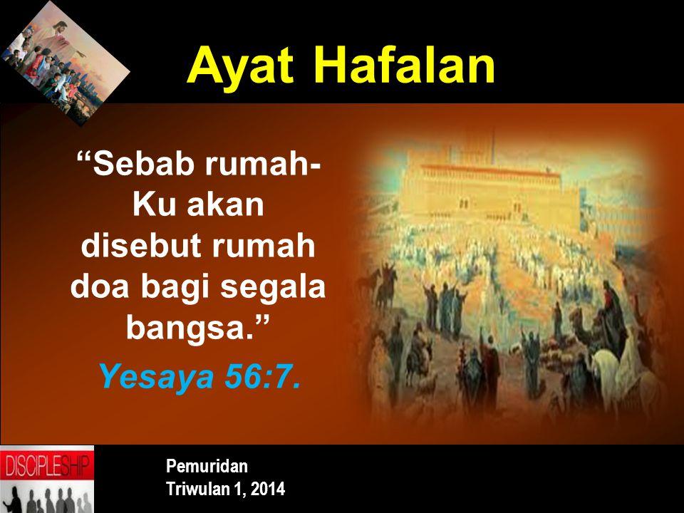 Sebab rumah-Ku akan disebut rumah doa bagi segala bangsa.