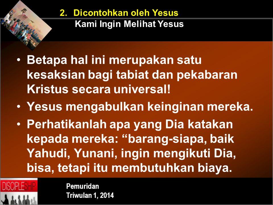 Yesus mengabulkan keinginan mereka.