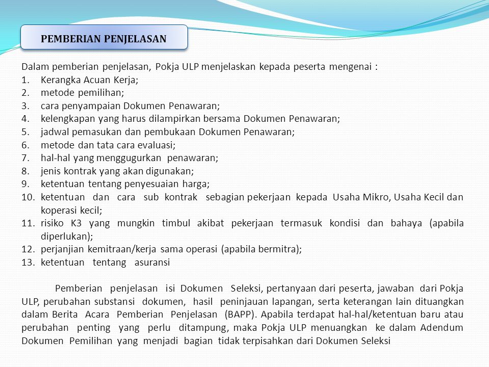 PEMBERIAN PENJELASAN Dalam pemberian penjelasan, Pokja ULP menjelaskan kepada peserta mengenai : Kerangka Acuan Kerja;