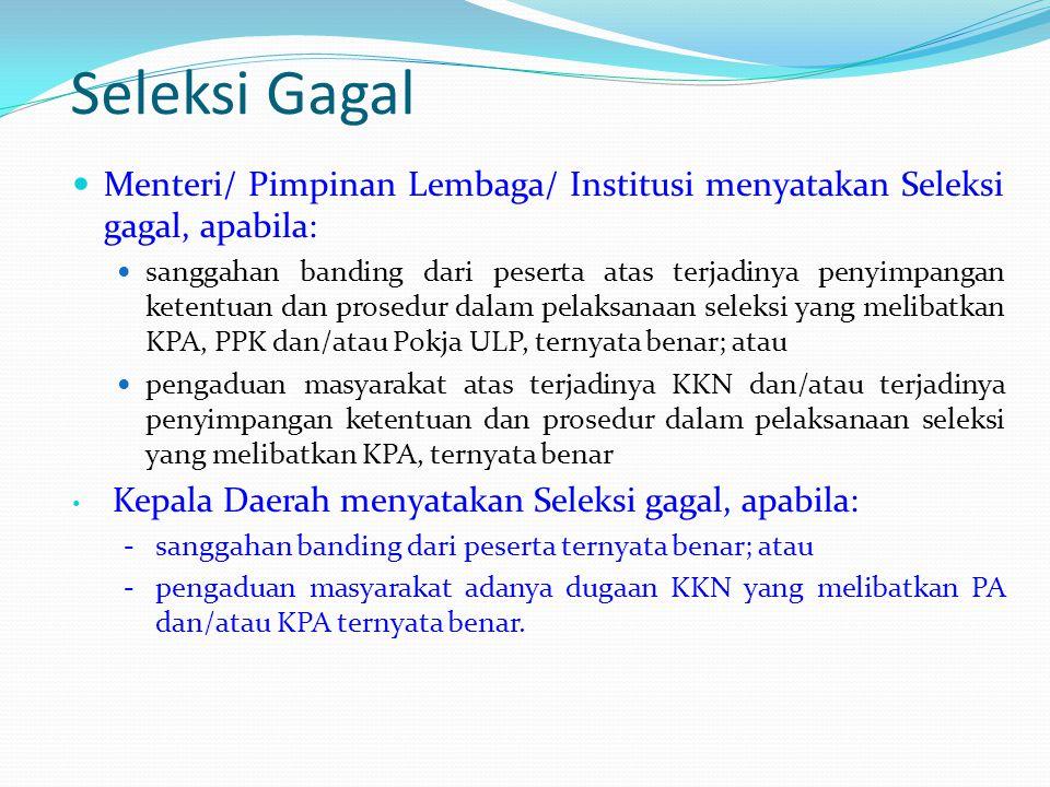 Seleksi Gagal Menteri/ Pimpinan Lembaga/ Institusi menyatakan Seleksi gagal, apabila: