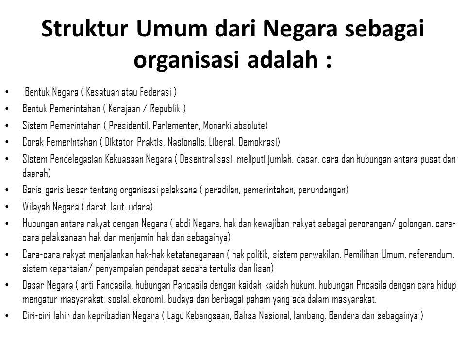 Struktur Umum dari Negara sebagai organisasi adalah :