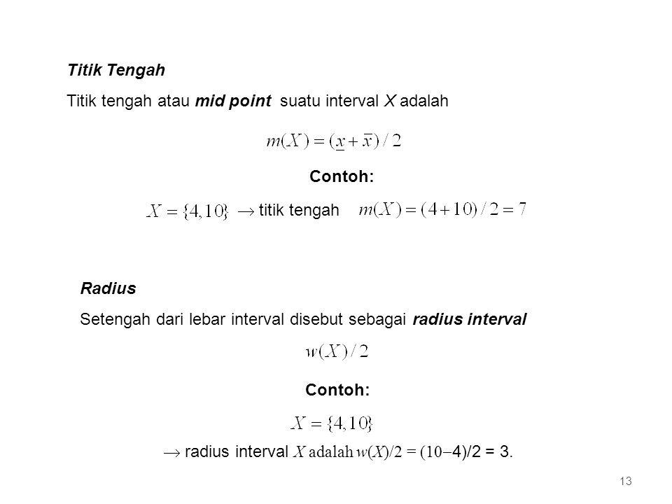 Titik Tengah Titik tengah atau mid point suatu interval X adalah. Contoh:  titik tengah. Radius.