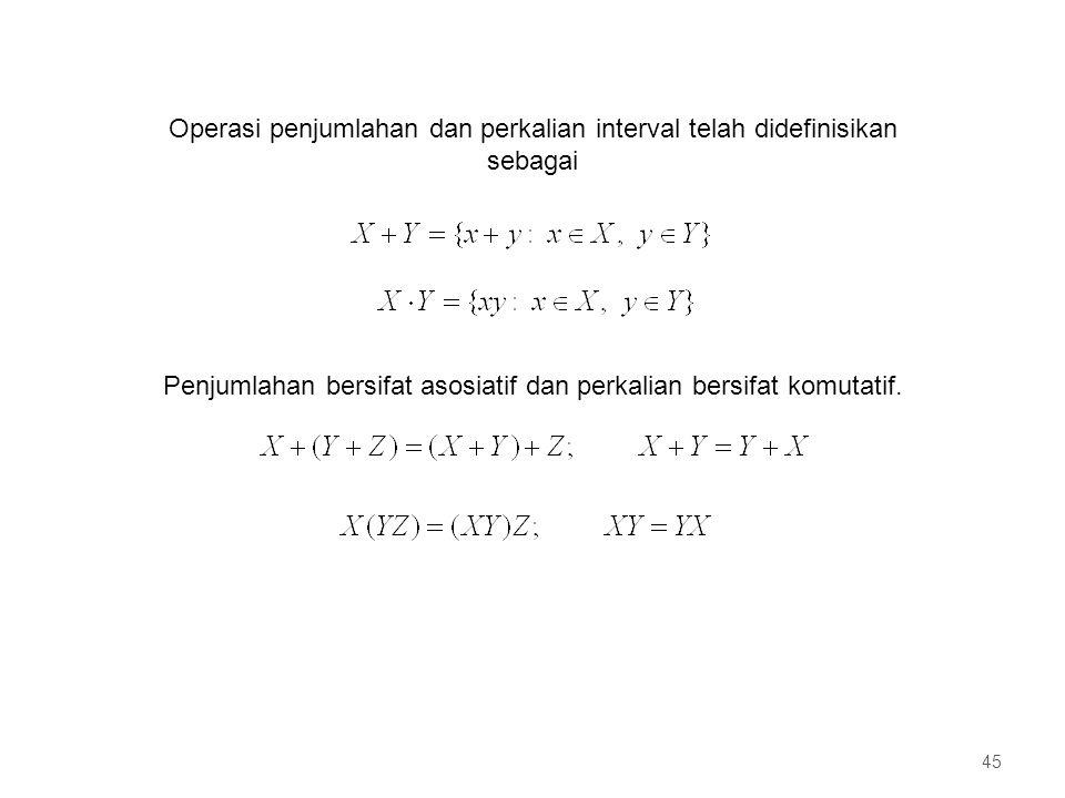 Operasi penjumlahan dan perkalian interval telah didefinisikan sebagai