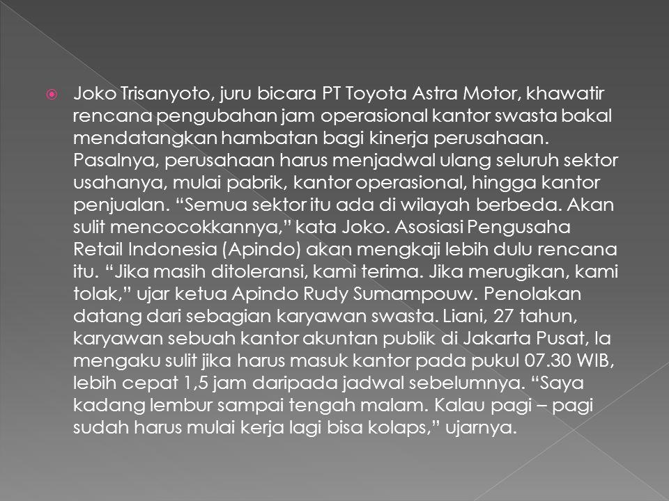 Joko Trisanyoto, juru bicara PT Toyota Astra Motor, khawatir rencana pengubahan jam operasional kantor swasta bakal mendatangkan hambatan bagi kinerja perusahaan.