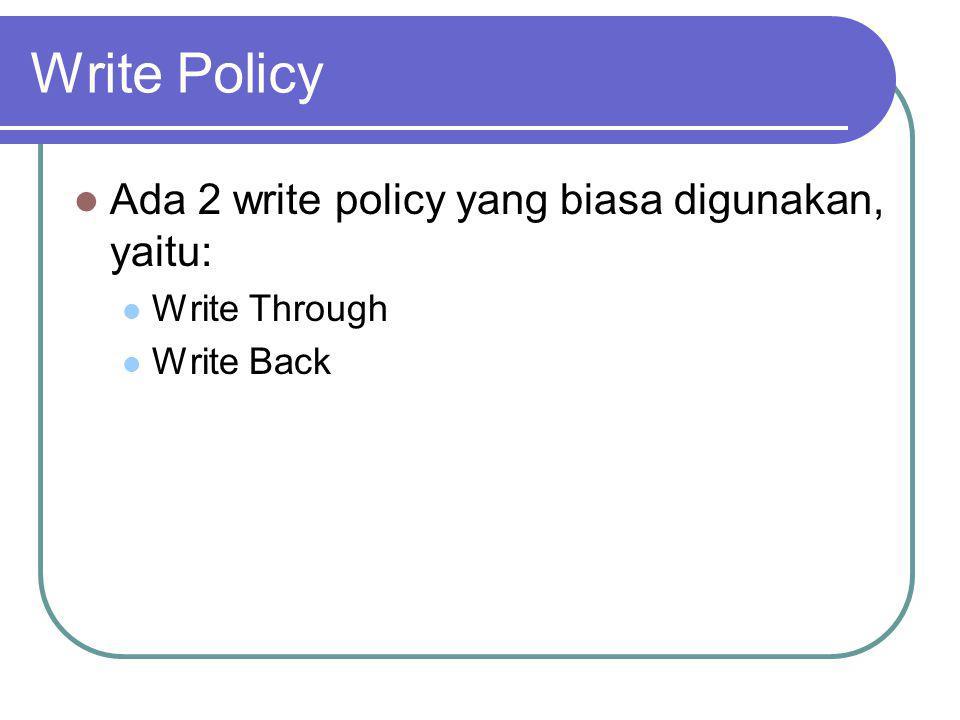 Write Policy Ada 2 write policy yang biasa digunakan, yaitu: