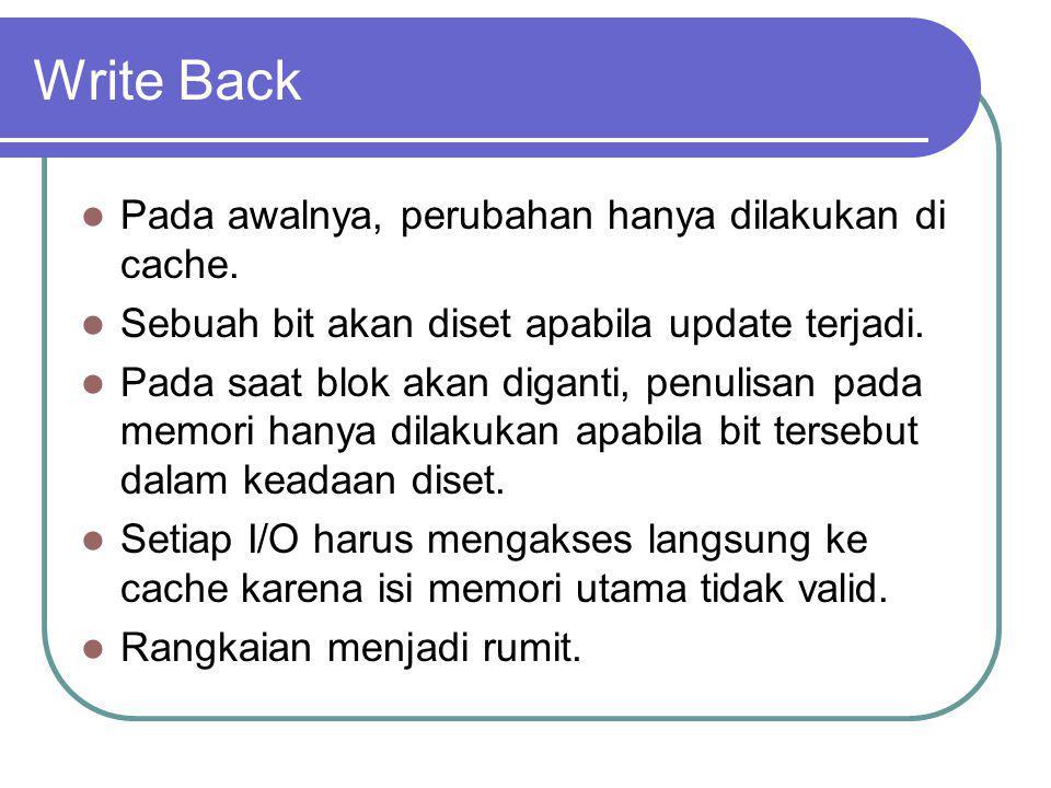 Write Back Pada awalnya, perubahan hanya dilakukan di cache.