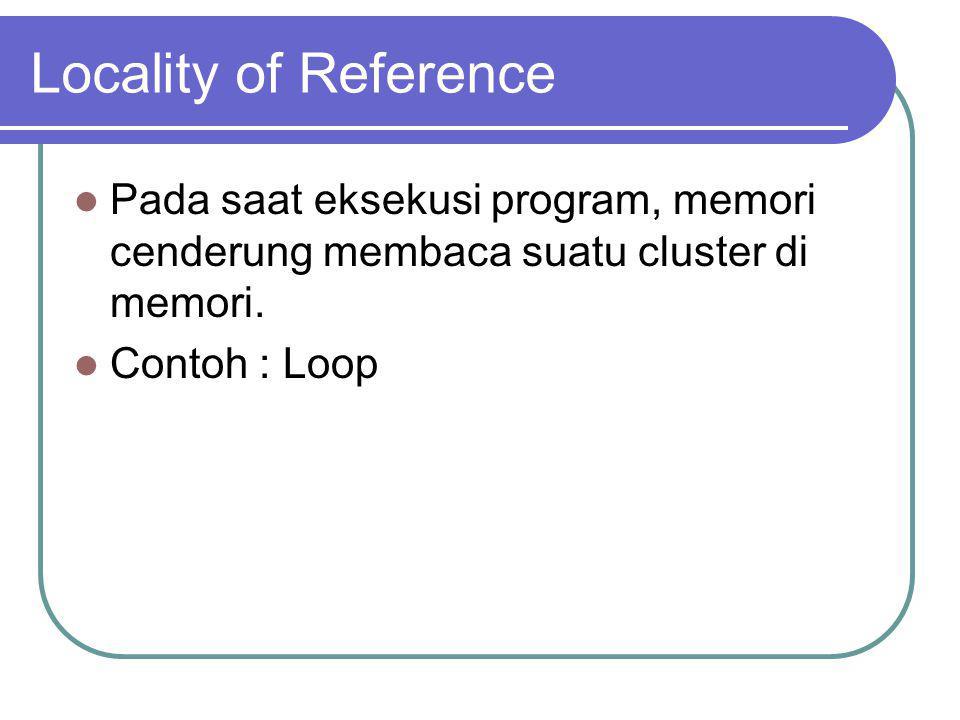 Locality of Reference Pada saat eksekusi program, memori cenderung membaca suatu cluster di memori.