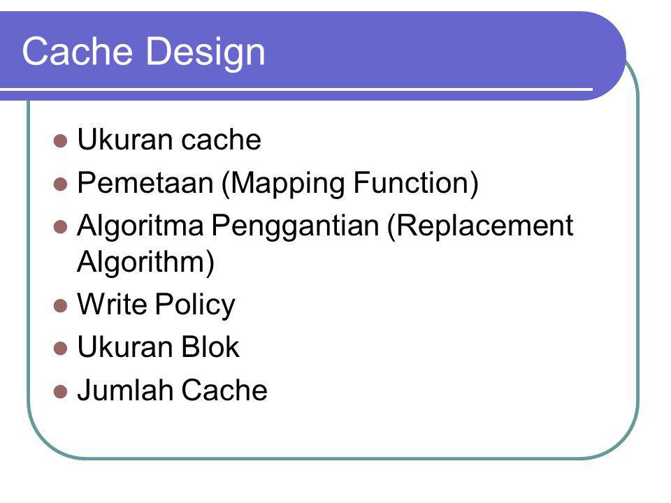 Cache Design Ukuran cache Pemetaan (Mapping Function)