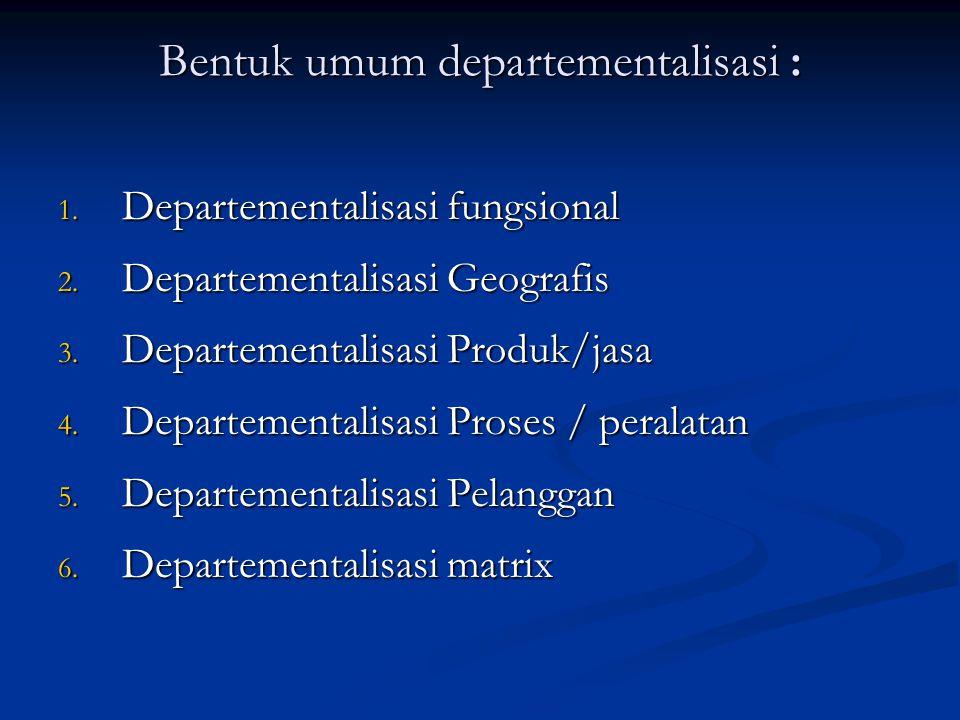 Bentuk umum departementalisasi :