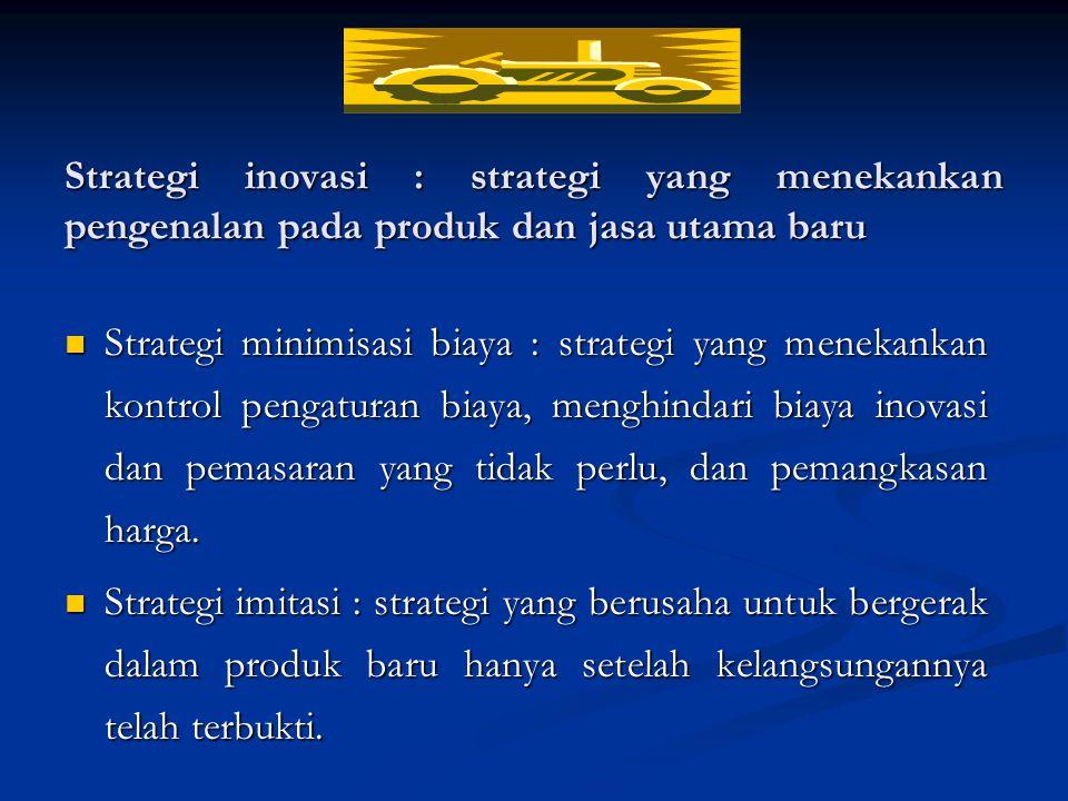 Strategi inovasi : strategi yang menekankan pengenalan pada produk dan jasa utama baru