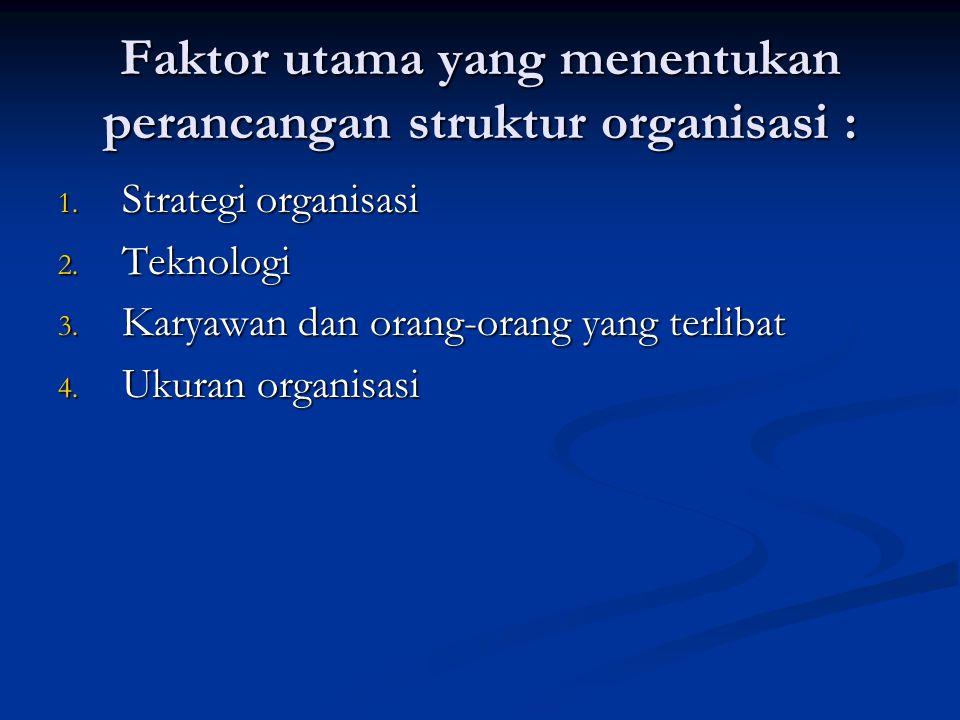 Faktor utama yang menentukan perancangan struktur organisasi :