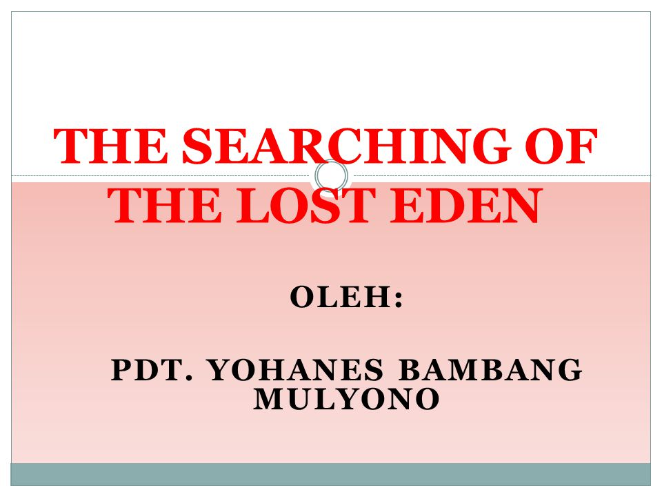 THE SEARCHING OF THE LOST EDEN