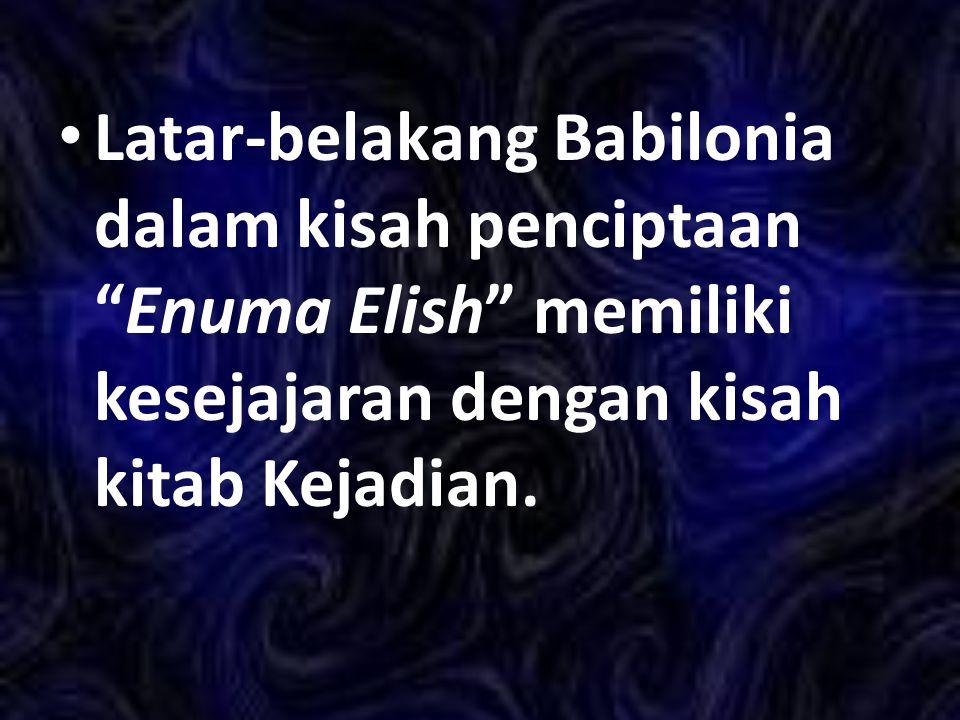 Latar-belakang Babilonia dalam kisah penciptaan Enuma Elish memiliki kesejajaran dengan kisah kitab Kejadian.