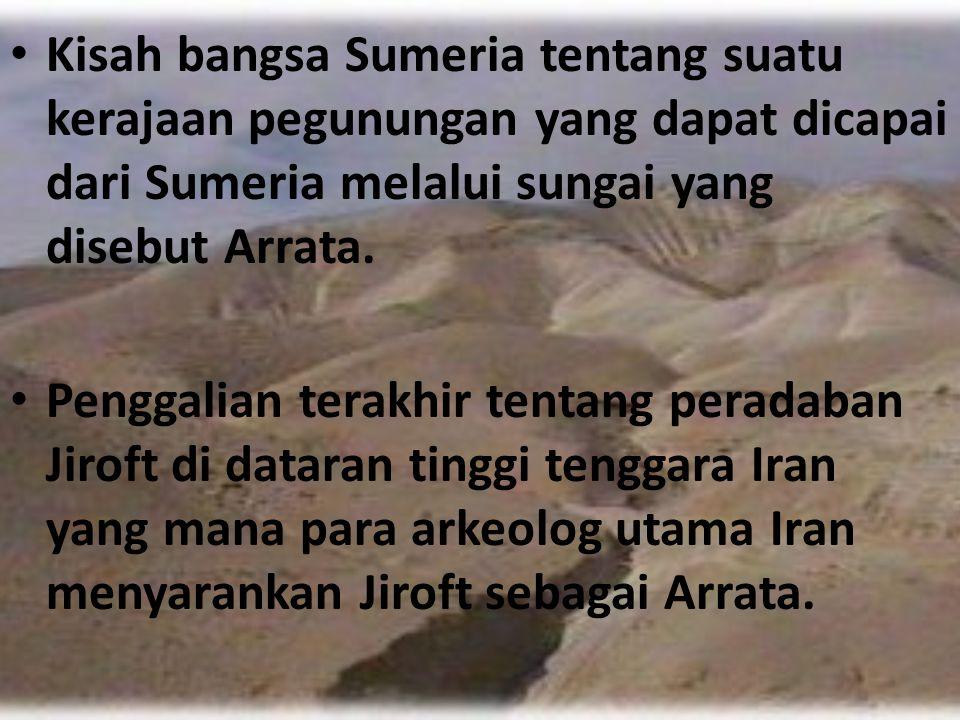 Kisah bangsa Sumeria tentang suatu kerajaan pegunungan yang dapat dicapai dari Sumeria melalui sungai yang disebut Arrata.
