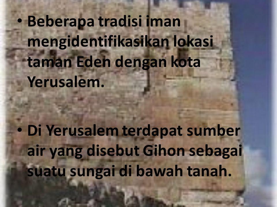 Beberapa tradisi iman mengidentifikasikan lokasi taman Eden dengan kota Yerusalem.