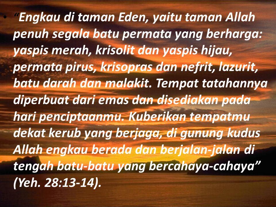 Engkau di taman Eden, yaitu taman Allah penuh segala batu permata yang berharga: yaspis merah, krisolit dan yaspis hijau, permata pirus, krisopras dan nefrit, lazurit, batu darah dan malakit.