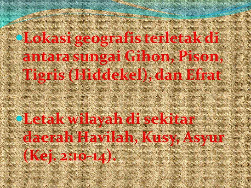Lokasi geografis terletak di antara sungai Gihon, Pison, Tigris (Hiddekel), dan Efrat