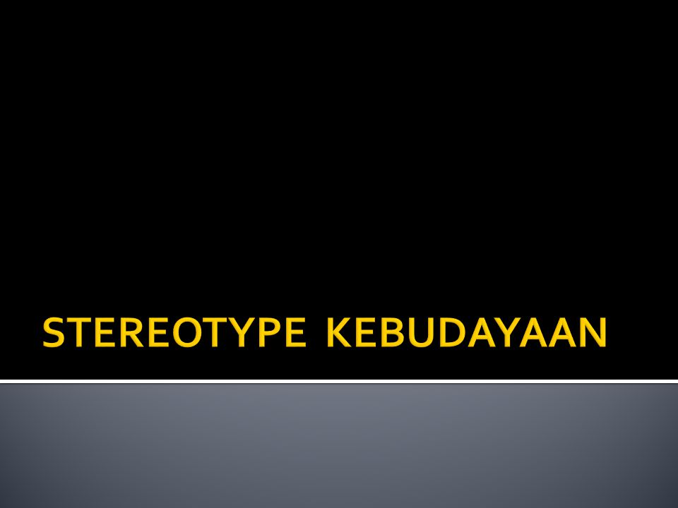 STEREOTYPE KEBUDAYAAN