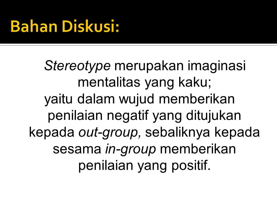 Stereotype merupakan imaginasi mentalitas yang kaku;