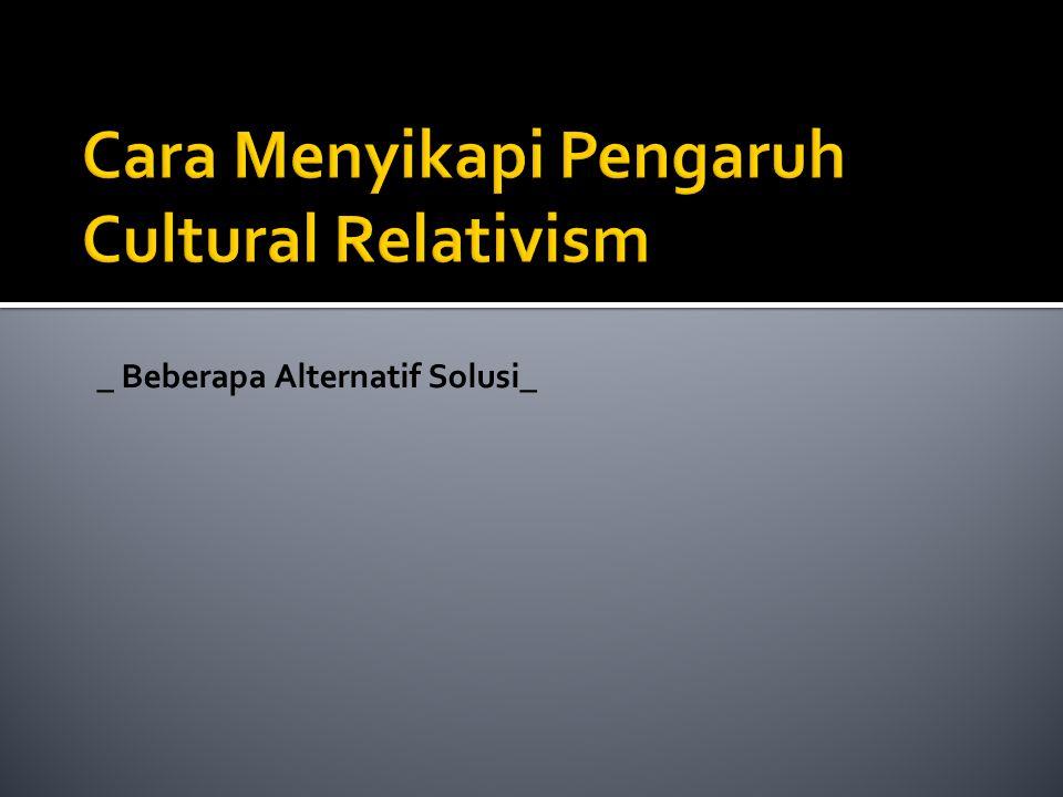 Cara Menyikapi Pengaruh Cultural Relativism