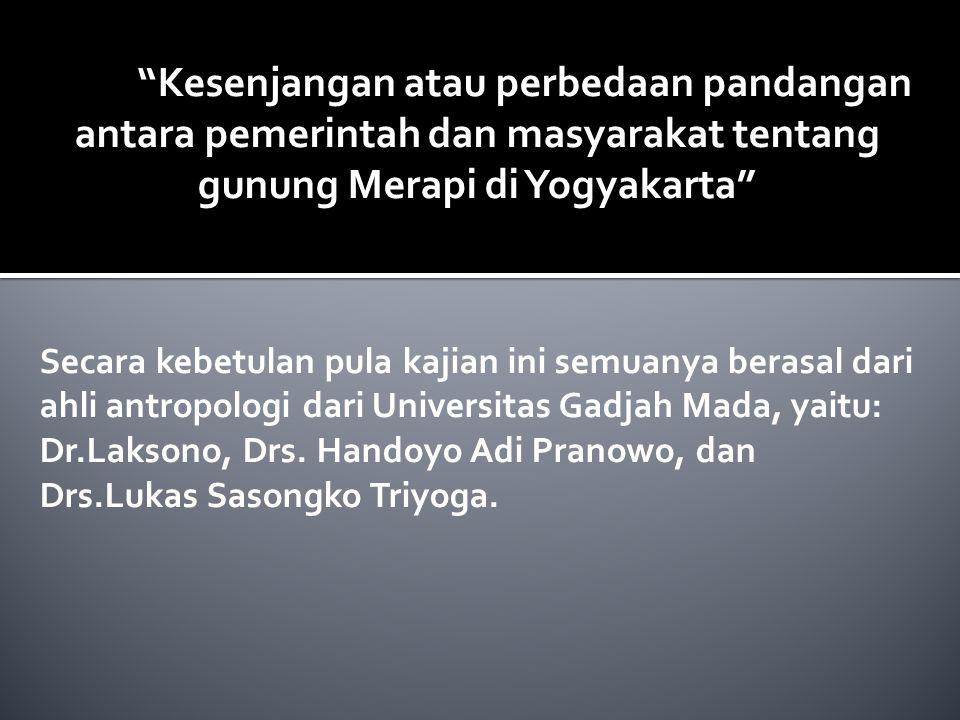 Kesenjangan atau perbedaan pandangan antara pemerintah dan masyarakat tentang gunung Merapi di Yogyakarta