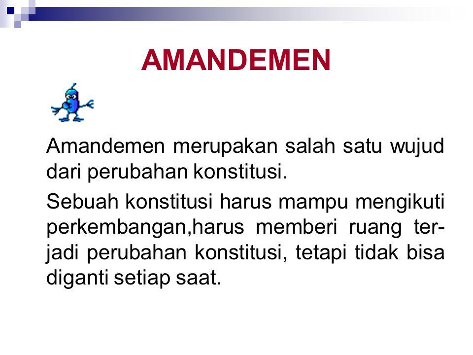 AMANDEMEN Amandemen merupakan salah satu wujud dari perubahan konstitusi.
