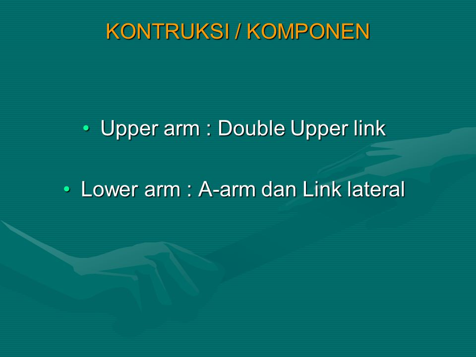 Upper arm : Double Upper link Lower arm : A-arm dan Link lateral