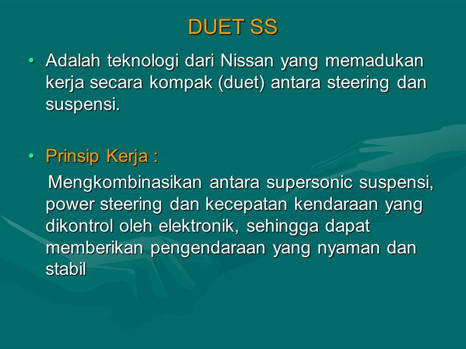 DUET SS Adalah teknologi dari Nissan yang memadukan kerja secara kompak (duet) antara steering dan suspensi.