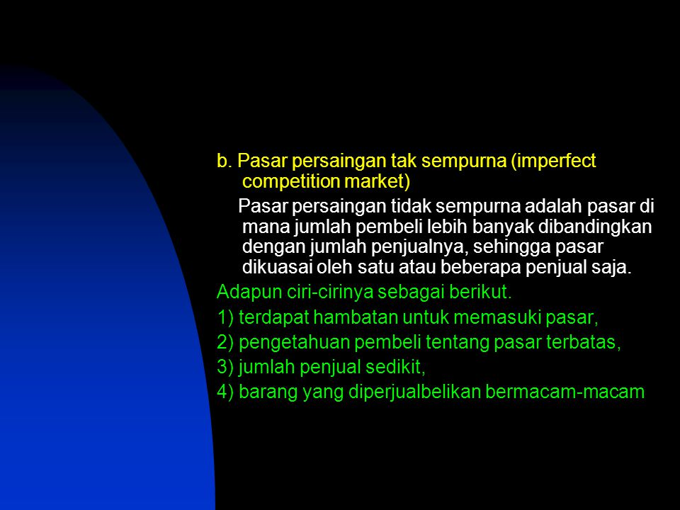 b. Pasar persaingan tak sempurna (imperfect competition market)