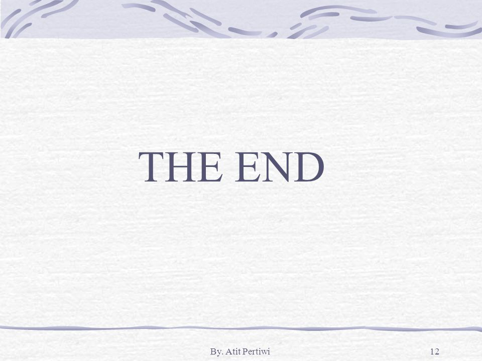 THE END By. Atit Pertiwi
