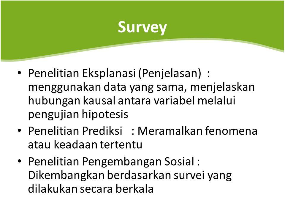 Survey Penelitian Eksplanasi (Penjelasan) : menggunakan data yang sama, menjelaskan hubungan kausal antara variabel melalui pengujian hipotesis.