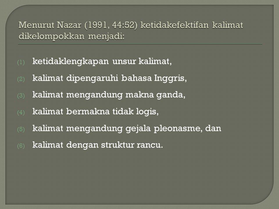 Menurut Nazar (1991, 44:52) ketidakefektifan kalimat dikelompokkan menjadi: