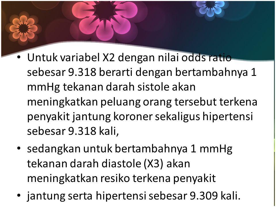Untuk variabel X2 dengan nilai odds ratio sebesar 9