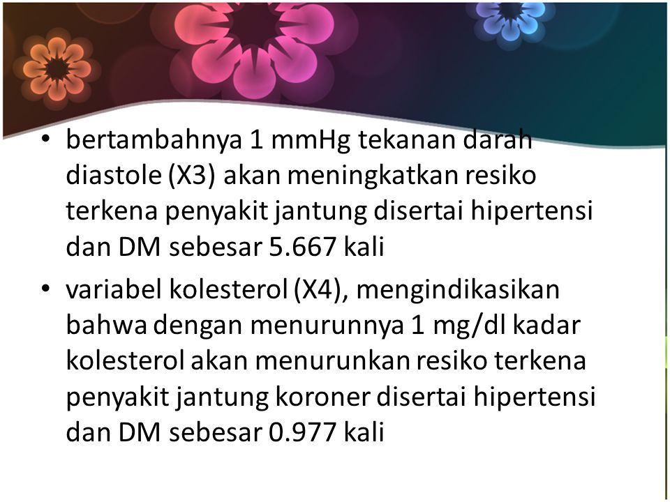 bertambahnya 1 mmHg tekanan darah diastole (X3) akan meningkatkan resiko terkena penyakit jantung disertai hipertensi dan DM sebesar 5.667 kali