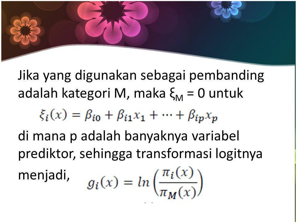 Jika yang digunakan sebagai pembanding adalah kategori M, maka ξM = 0 untuk di mana p adalah banyaknya variabel prediktor, sehingga transformasi logitnya menjadi,
