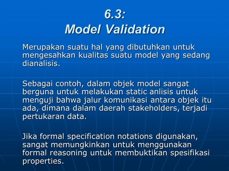 6.3: Model Validation Merupakan suatu hal yang dibutuhkan untuk mengesahkan kualitas suatu model yang sedang dianalisis.