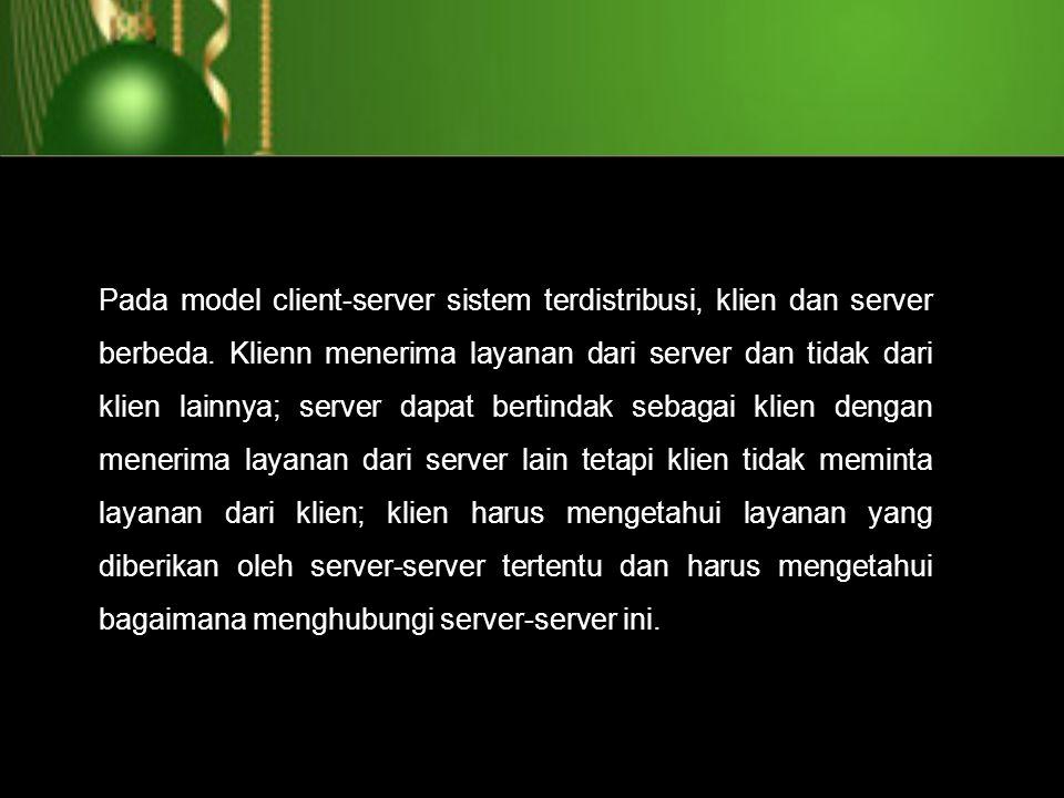 Pada model client-server sistem terdistribusi, klien dan server berbeda.