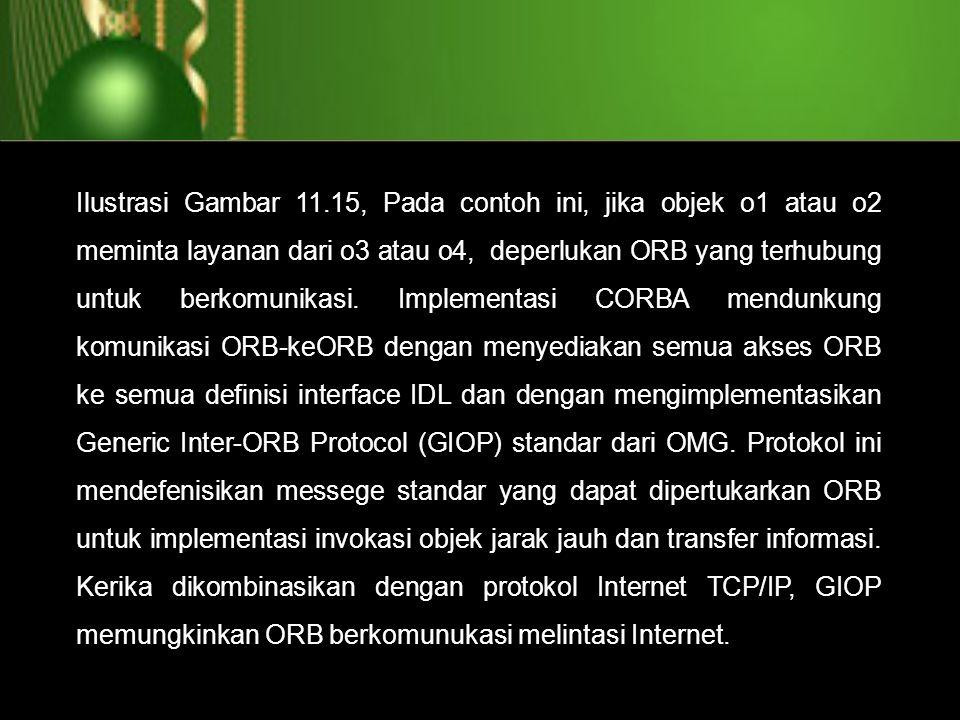 Ilustrasi Gambar 11.15, Pada contoh ini, jika objek o1 atau o2 meminta layanan dari o3 atau o4, deperlukan ORB yang terhubung untuk berkomunikasi.