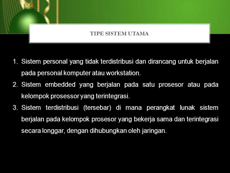 TIPE SISTEM UTAMA Sistem personal yang tidak terdistribusi dan dirancang untuk berjalan pada personal komputer atau workstation.