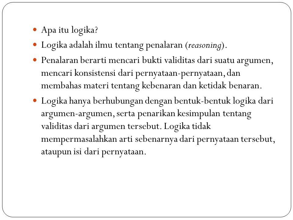 Apa itu logika Logika adalah ilmu tentang penalaran (reasoning).