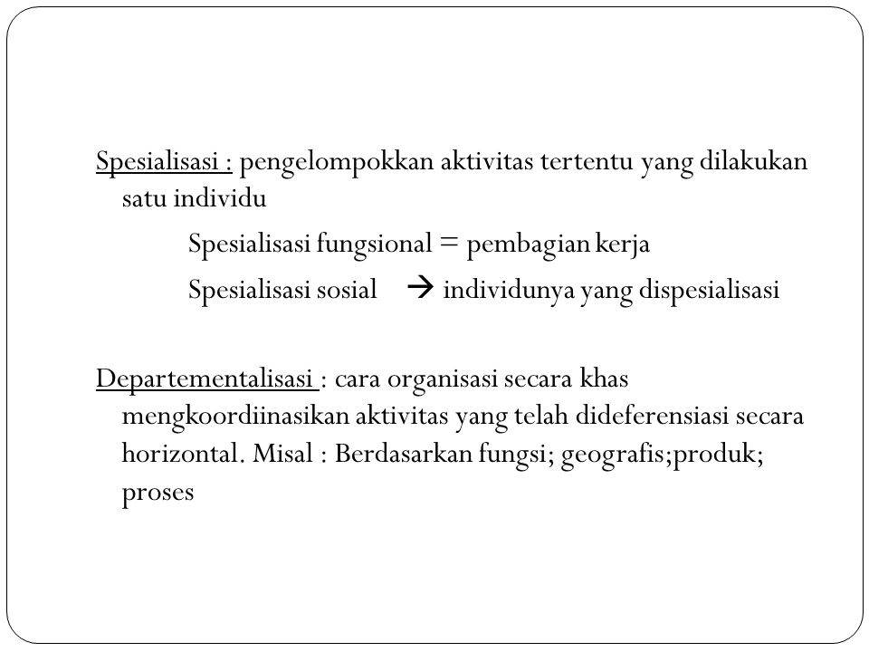 Spesialisasi : pengelompokkan aktivitas tertentu yang dilakukan satu individu