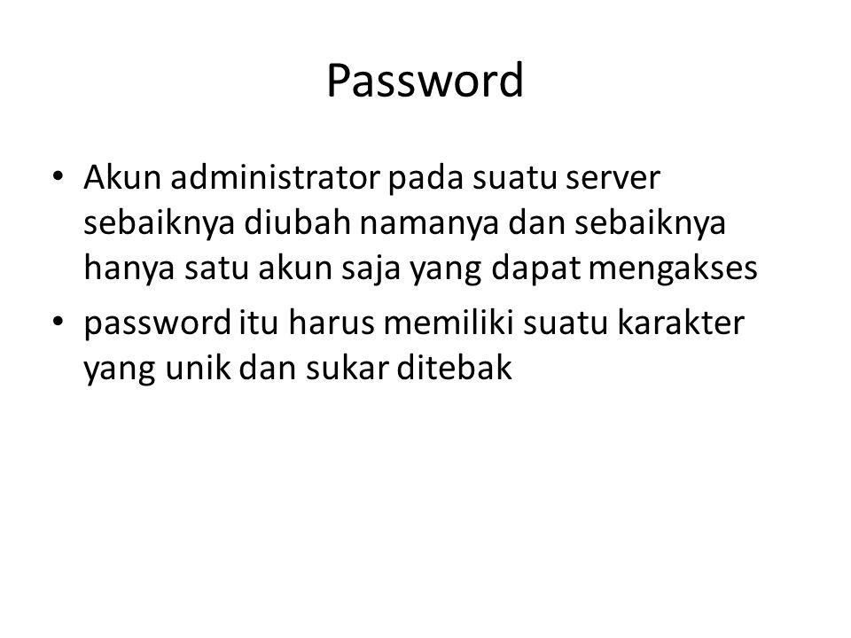 Password Akun administrator pada suatu server sebaiknya diubah namanya dan sebaiknya hanya satu akun saja yang dapat mengakses.