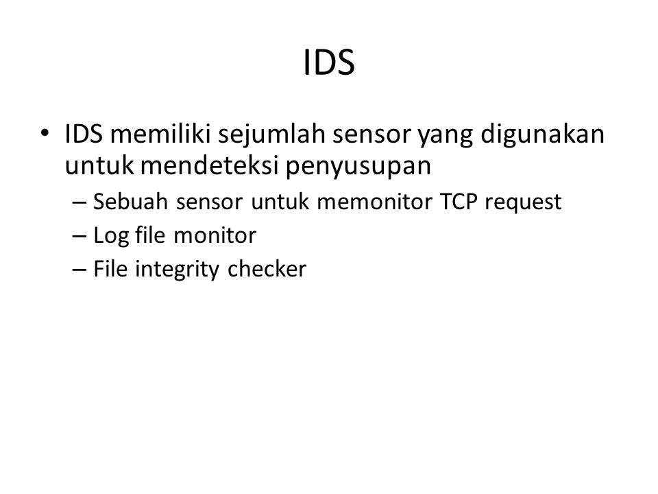 IDS IDS memiliki sejumlah sensor yang digunakan untuk mendeteksi penyusupan. Sebuah sensor untuk memonitor TCP request.