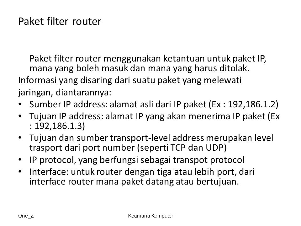 Paket filter router Paket filter router menggunakan ketantuan untuk paket IP, mana yang boleh masuk dan mana yang harus ditolak.