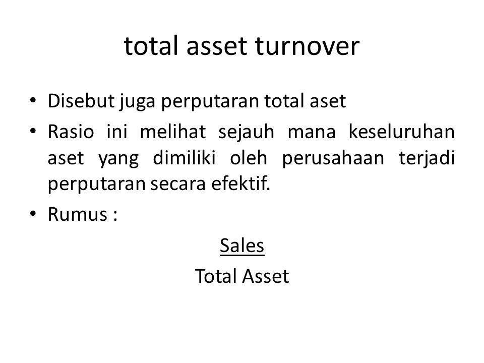 total asset turnover Disebut juga perputaran total aset
