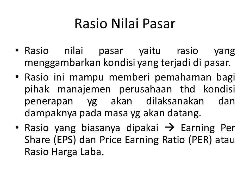 Rasio Nilai Pasar Rasio nilai pasar yaitu rasio yang menggambarkan kondisi yang terjadi di pasar.