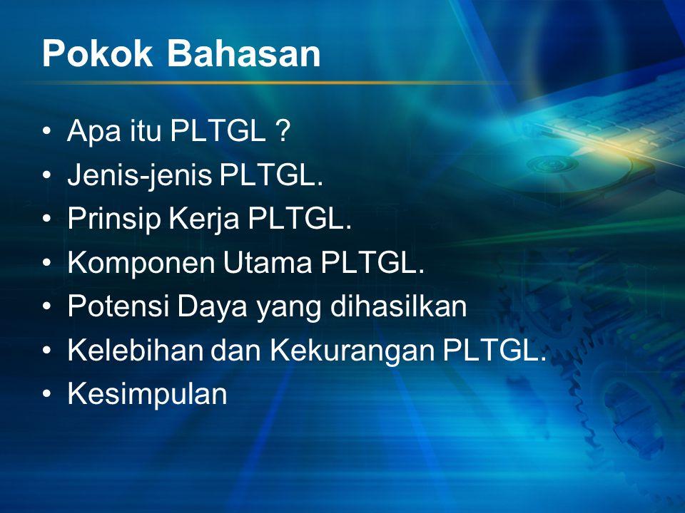Pokok Bahasan Apa itu PLTGL Jenis-jenis PLTGL. Prinsip Kerja PLTGL.