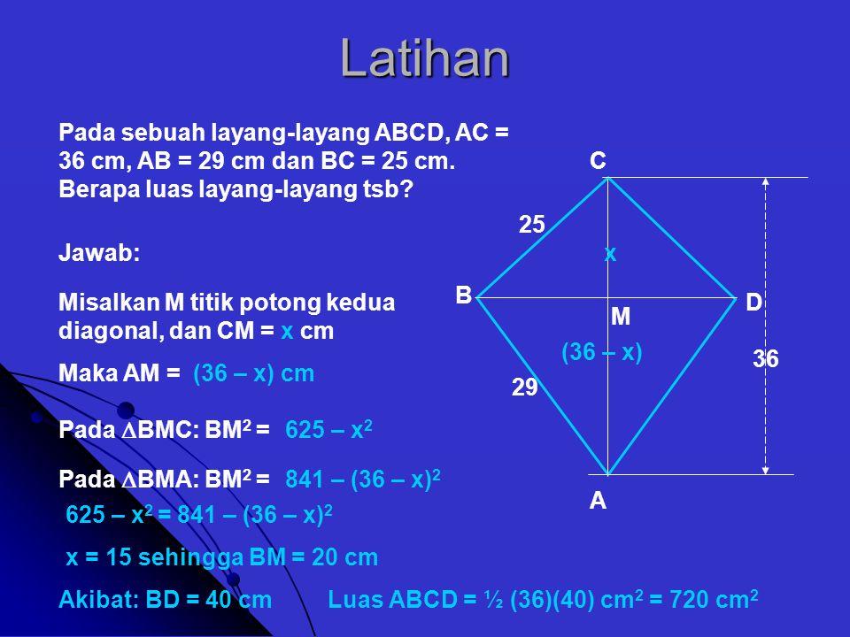 Latihan Pada sebuah layang-layang ABCD, AC = 36 cm, AB = 29 cm dan BC = 25 cm. Berapa luas layang-layang tsb