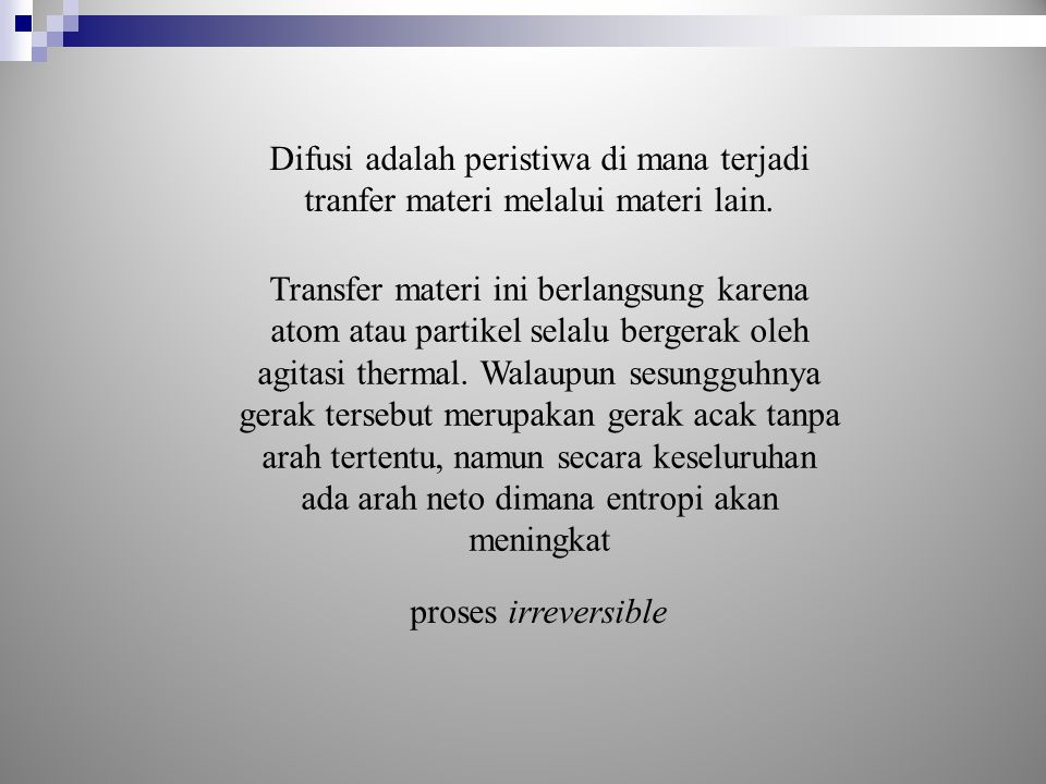 Difusi adalah peristiwa di mana terjadi tranfer materi melalui materi lain.